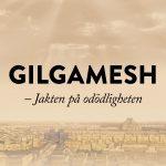 Ny-premiär Gilgamesh – jakten på odödligheten